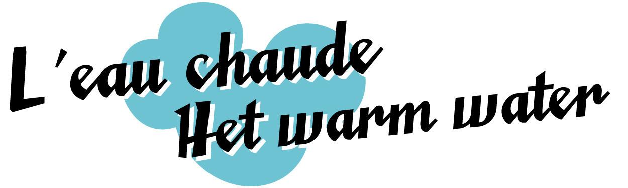 L'Eau chaude – Het warm water